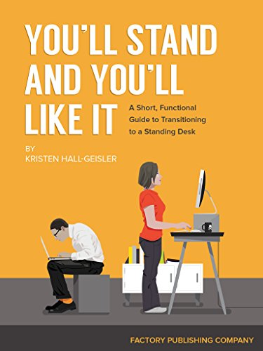 You'll Stand and You'll Like It: A Short, Functional Guide to Office Ergonomics and the Standing Desk