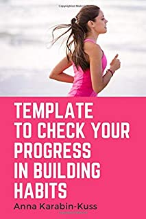 Template to check your progress in building habits: With a manual and additional tricks how to make it through the process...