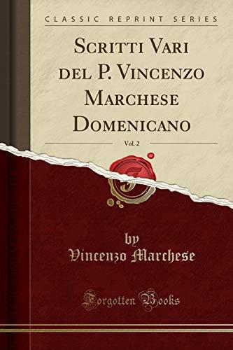 Scritti Vari del P. Vincenzo Marchese Domenicano, Vol. 2 (Classic Reprint)