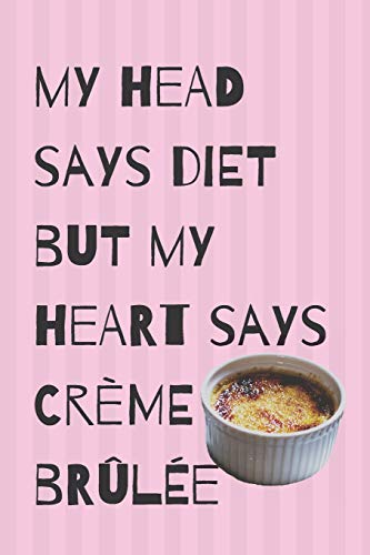 Diet Crème Brûlée Blank Lined Notebook Journal: A daily diary, composition or log book, gift idea for people who are dieting or not!!