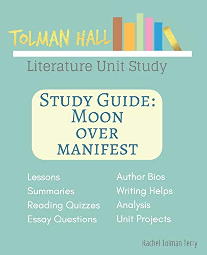 Study Guide: Moon Over Manifest: A Tolman Hall Literature Unit Study (Tolman Hall Homeschool Literature Unit Study)