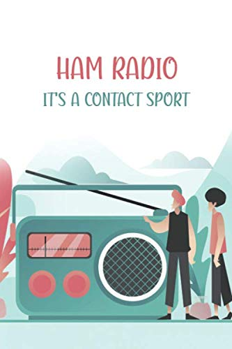 Ham Radio It's A Contact Sport: Amateur Radio Log Book Tracking and Organizing Station Operations with Additional Notes Section For Women