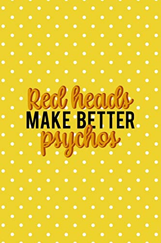 Red Heads Make Better Psychos: Notebook Journal Composition Blank Lined Diary Notepad 120 Pages Paperback Yellow And White Points Ginger