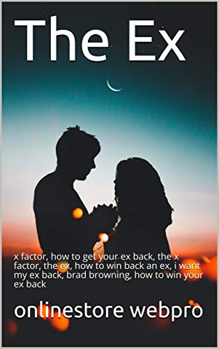 The Ex: x factor, how to get your ex back, the x factor, the ex, how to win back an ex, i want my ex back, brad browning, how to win your ex back