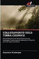 COLLEGAMENTO SOLE-TERRA-COSMICO: La connessione Sole-Terra-Cosmica è una tecnologia in evoluzione per conoscere l'influenza extra terrestre sulla Terra