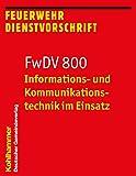 Informations- und Kommunikationstechnik im Einsatz: FwDV 800 (Feuerwehr-Dienstvorschriften (FwDV), Band 800) -