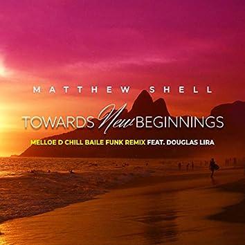 Towards New Beginnings (Melloe D Chill Baile Funk Remix)
