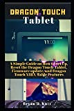 DRAGON TOUCH TABLET: A Simple Guide on How to Set Up, Reset the Dragon Touch Tablet, Firmware Update, and Dragon Touch Y88X Tablet Features