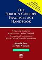 The Foreign Corrupt Practices Act Handbook: A Practical Guide for Multinational Counsel, Transactional Lawyers and White Collar Criminal Practitioners