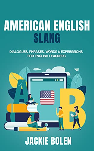 American English Slang: Dialogues, Phrases, Words & Expressions for English Learners (English...