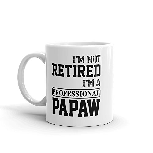'I'm Not Retired. I'm A Professional Papaw' Ceramic Coffee Mug/Cup (11 oz.) — Birthday Father's Day Christmas For Dad Father Grandpa