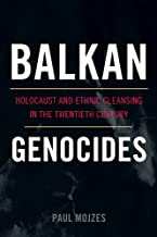 Balkan Genocides: Holocaust and Ethnic Cleansing in the Twentieth Century (Studies in Genocide: Religion, History, and Hum...