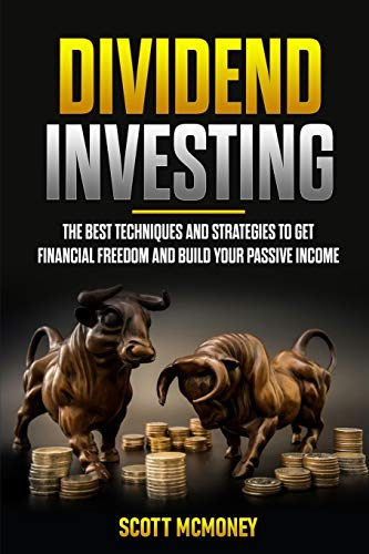 Real Estate Investing Books! - Dividend Investing: The best Techniques and Strategies to Get Financial Freedom and Build Your Passive Income
