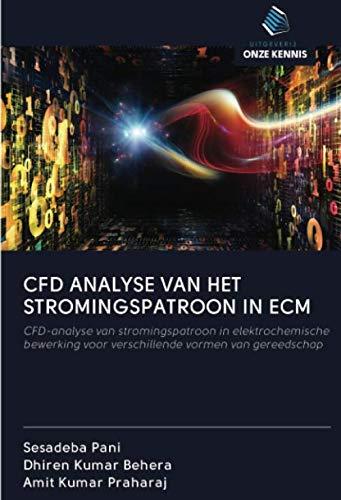 CFD ANALYSE VAN HET STROMINGSPATROON IN ECM: CFD-analyse van stromingspatroon in elektrochemische bewerking voor verschillende vormen van gereedschap