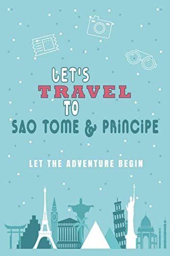 Let's Travel To Sao Tome & Principe Notebook Trip Planner: Lined Notebook...