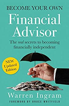 Become Your Own Financial Advisor: The real secrets to becoming financially independent by [Warren Ingram]