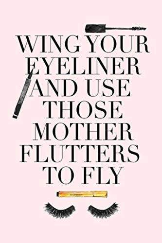 Wing Your Eyeliner and Use Those Mother Flutters to Fly: Lined Notebook, 110 Pages -Fun and Inspirational Quote on Light Pink Matte Soft Cover, 6X9 ... teenagers journaling note taking logbook