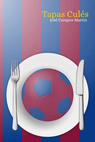 Tapas Culés.: FC Barcelona. Cocina. Repostería. Recetas. Homenaje a los mejores Futbolistas...