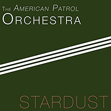 Stardust - The American Patrol Orchestra