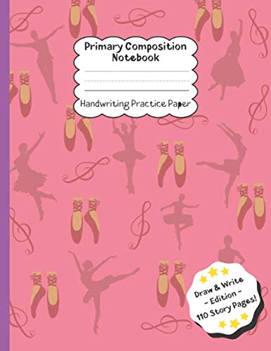 Ballet Dance Primary Composition Notebook: Handwriting Practice Paper ~ Draw and Write Story Paper 110 pages ~ Music Ballet Shoes Dance ~ K-2 School Exercise Book