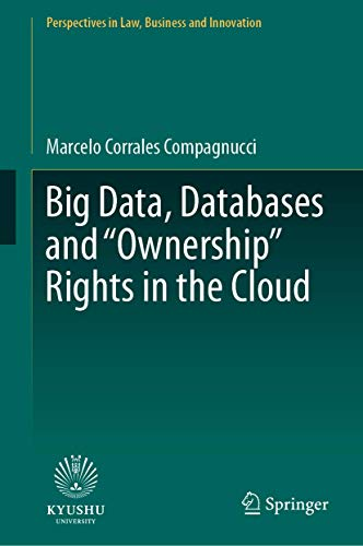 "Big Data, Databases and ""Ownership"" Rights in the Cloud (Perspectives in Law, Business and Innovation)"