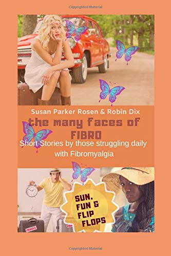The Many Faces of Fibro: Short Stories By Those Struggling Daily with Fibromyalgia - Sun, Fun and Flip-Flops