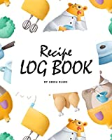 Recipe Log Book (8x10 Softcover Log Book / Tracker / Planner)