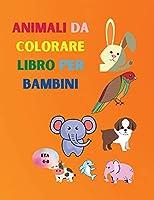Animali da colorare libro per bambini: Incredibile libro con animali facili da colorare per il tuo bambino Animali delle foreste per bambini per la scuola materna e asilo Libro da colorare semplice per bambini di età 4-8