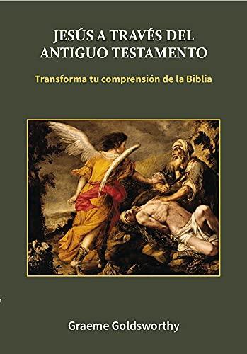 Jesús a través del Antiguo Testamento: Transforma tu compr