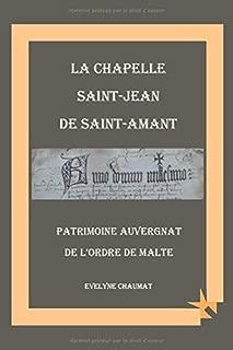 La chapelle Saint Jean de Saint Amant: Patrimoine auvergnat de l'Ordre de Malte (French Edition)