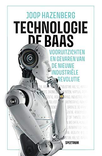 Technologie de baas: Vooruitzichten en gevaren van de nieuwe industriële revolutie
