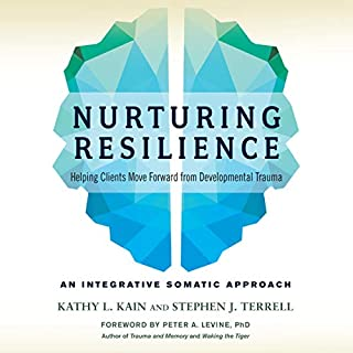 Nurturing Resilience     Helping Clients Move Forward from Developmental Trauma - An Integrative Somatic Approach              By:                                                                                                                                 Kathy L. Kain,                                                                                        Stephen J. Terrell,                                                                                        Peter A. Levine - foreword                               Narrated by:                                                                                                                                 Beth Kesler                      Length: 9 hrs and 47 mins     15 ratings     Overall 4.2