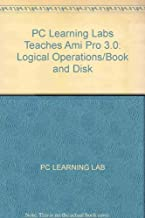 PC Learning Labs Teaches Ami Pro 3.0: Logical Operations/Book and Disk