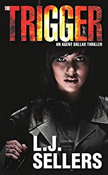 The Trigger (Agent Dallas Thrillers Book 1) by [L.J. Sellers]