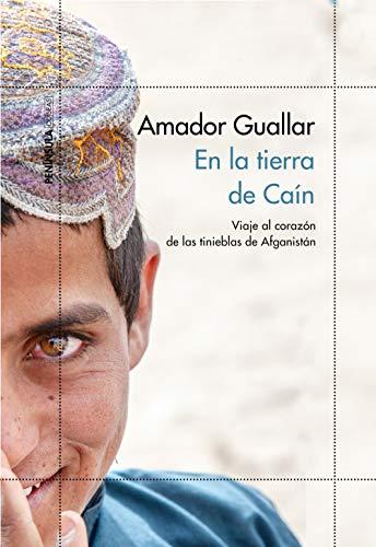 En la tierra de Caín: Viaje al corazón de las tinieblas de Afganistán eBook: Guallar, Amador: Amazon.es: Tienda Kindle