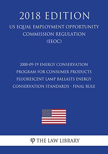 2000-09-19 Energy Conservation Program for Consumer Products - Fluorescent Lamp Ballasts Energy Conservation Standards - Final Rule (US Energy ... Office Regulation) (EERE) (2018 Edition)