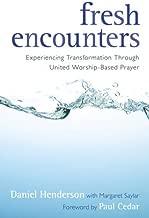 Fresh Encounters: Experiencing Transformation Through United Worship-Based Prayer