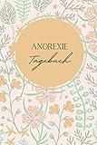 Anorexie Tagebuch: Anorexie Tagebuch A5 I Selbsthilfe Tagebuch zum Ausfüllen I...