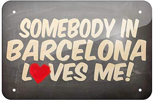 Letrero decorativo con texto en inglés 'Somebody In Barcelona Loves Me, Pain 20 x 30 cm, aspecto vintage, para el hogar, cocina, baño, granja, jardín, garaje, citas inspiradoras