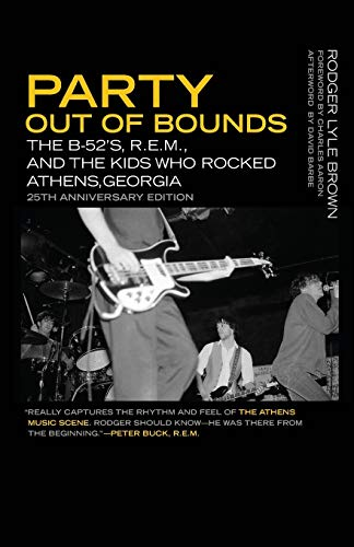 Party Out of Bounds: The B-52's, R.E.M., and the Kids Who Rocked Athens, Georgia (Music of the American South Ser.)