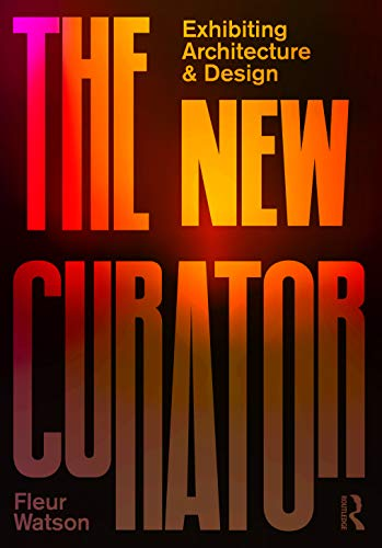 The New Curator: Exhibiting Architecture and Design Front Cover