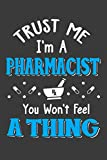Trust Me I'm A Pharmacist You Won't Feel A Thing: Pharmacist Notebook | Pharmacology Scientists Journal | Cornell Notes For Pharmacy Students and ... | 110 Blank Pages 6x9 Inch Matte Finish Book