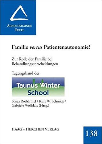 Familie versus Patientenautonomie?: Zur Rolle der Familie bei Behandlungsentscheidungen. Tagungsband der Taunus Winter School (Arnoldshainer Texte)