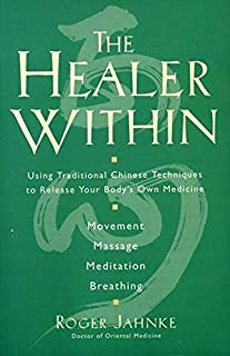 The Healer Within: Using Traditional Chinese Techniques To Release Your Body`s Own Medicine, Movement, Massage, Meditation...