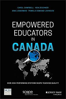 Empowered Educators in Canada: How High-Performing Systems Shape Teaching Quality by [Carol Campbell, Ken Zeichner, Ann Lieberman, Pamela Osmond-Johnson]