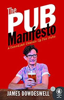 James Dowdeswell - The Pub Manifesto: A Comedian Stands Up For Pubs
