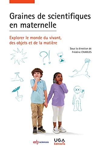 Graines de Scientifiques en Maternelle - Explorer le Monde du Vivant, des Objets et la Matière