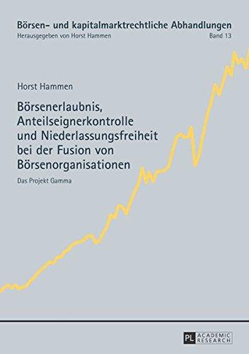Börsenerlaubnis, Anteilseignerkontrolle und Niederlassungsfreiheit bei der Fusion von Börsenorganisationen: Das Projekt Gamma