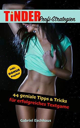 TINDER Profi-Strategien: 44 geniale Tipps & Tricks für erfolgreiches Textgame (Online Dating für Männer 2)