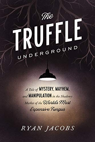 The Truffle Underground: A Tale of Mystery, Mayhem, and Manipulation in the Shadowy Market of the World's Most Expensive Fungus (English Edition)